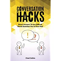 Conversation Hacks: Direct Answers To Any Difficult Social Question You Have Ever...