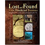 Lost and Found Coin Hoards and Treasures: Illustrated Stories of the Greatest American Troves and Their Discoveries
