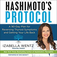 Hashimoto's Protocol: A 90-Day Plan for Reversing Thyroid Symptoms and Getting Your Life Back | Livre audio Auteur(s) : Izabella Wentz Narrateur(s) : Erin Bennett