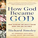 How God Became God: What Scholars Are Really Saying About God and the Bible Audiobook by Richard M. Smoley Narrated by Richard M. Smoley