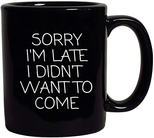 com i m late i didn t want to come funny quotes black