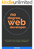 No Degree Web Developer: How I broke into the tech industry with 3 months of self-taught programming.
