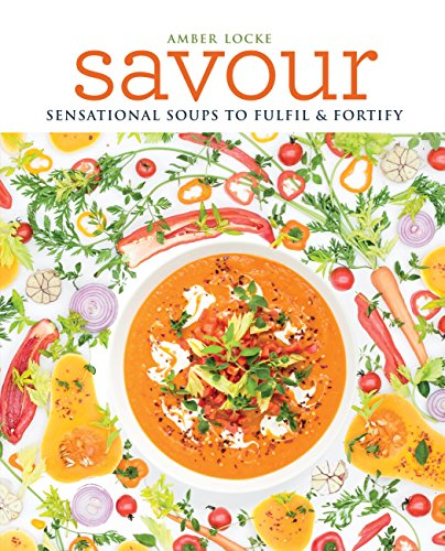 Savour: Sensational soups to fulfil & fortify by Amber Locke