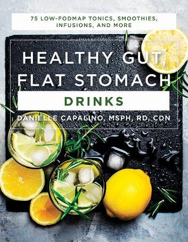 Healthy Gut, Flat Stomach Drinks: 75 Low-FODMAP Tonics, Smoothies, Infusions, and More by Danielle Capalino