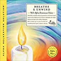 Breathe & Unwind Audiobook by Jeffrey Thompson, Silvia Nakkach, Jorge Alfano Narrated by Jeffrey Thompson, Silvia Nakkach, Jorge Alfano
