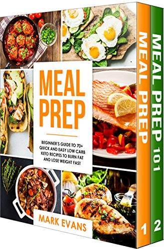 Meal Prep: 2 Manuscripts - Beginner's Guide to 70+ Quick and Easy Low Carb Keto Recipes to Burn Fat and Lose Weight Fast & Meal Prep 101: The Beginner's ... and Clean Eating (Meal Prep Series Book 3)