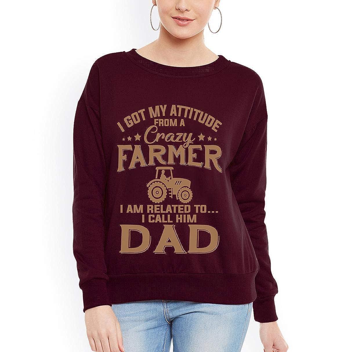 tee Dad Father Day Farmer Lover Women Sweatshirt I got My Attitude from a Crazy Farmer