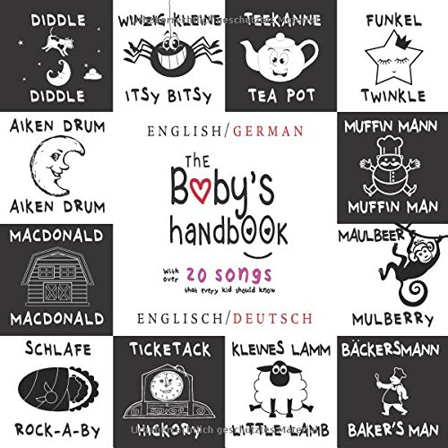 The Baby's Handbook: Bilingual (English / German) (Englisch / Deutsch) 21 Black and White Nursery Rhyme Songs, Itsy Bitsy Spider, Old MacDonald, ... Children's Learning Books (German Edition) by Engage Books