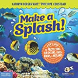 img - for Make a Splash!: A Kid s Guide to Protecting Our Oceans, Lakes, Rivers, & Wetlands book / textbook / text book