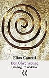 Der Ohrenzeuge: Fünfzig Charaktere (Elias Canetti, Werke (Taschenbuchausgabe))