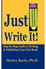 Just Write It: Step By Step Guide to Writing & Pubishing Your First Book