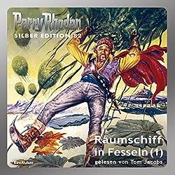 Raumschiff in Fesseln - Teil 1 (Perry Rhodan Silber Edition 82)
