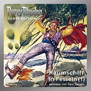 Raumschiff in Fesseln - Teil 1 (Perry Rhodan Silber Edition 82) Hörbuch