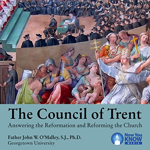 The Council of Trent: Answering the Reformation and Reforming the Church