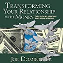 Transforming Your Relationship with Money: The Nine-Step Program for Achieving Financial Integrity, Intelligence, and Independence Speech by Joe Dominguez Narrated by Joe Dominguez