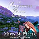 A Sweetwater River Romance: Wyoming Mountain Tales, Book 3 Audiobook by Misty M. Beller Narrated by Paul Curtis