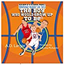 Stephen Curry #30: The Boy Who Would Grow Up To Be: Basketball Player Biographies For Kids  (Boys Grow Up To Be Heroes Book 2)