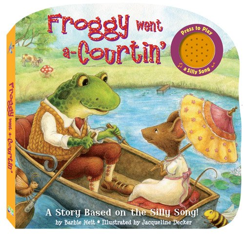 Froggy Went a-Courtin: A Story Based on a Silly Song (Silly Song Boards) (Silly Song Sound Books)