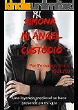 Simona: mi ángel custodio: Una leyenda medieval se hace presente en mi vida