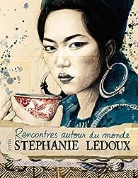 Rencontres autour du monde par Stéphanie Ledoux