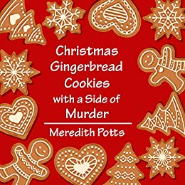 Christmas Gingerbread Cookies with a Side of Murder by [Potts, Meredith]