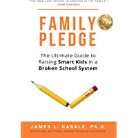 Family Pledge: The Ultimate Guide to Raising SMART KIDS in a BROKEN SCHOOL SYSTEM