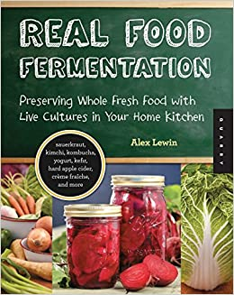 Real food fermentation preserving whole fresh food with live real food fermentation preserving whole fresh food with live cultures in your home kitchen alex lewin 0080665008573 amazon books forumfinder Images
