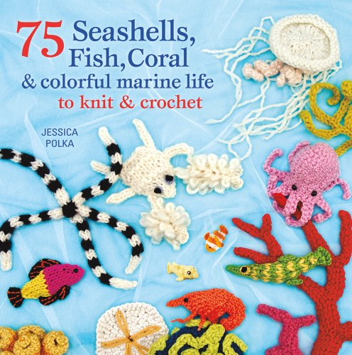 75 Seashells, Fish, Coral & Colorful Marine Life to Knit & Crochet (Crochet Bookmarks)