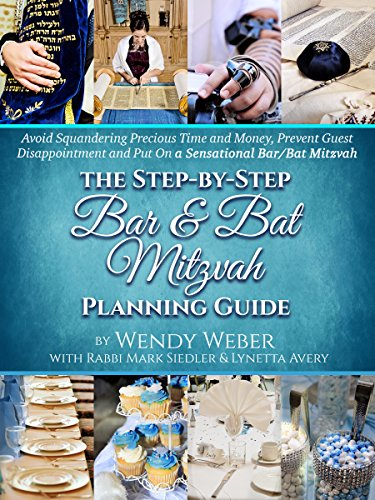 The Step-by-Step Bar and Bat Mitzvah Planning Guide: Avoid Squandering Precious Time and Money, Prevent Guest Disappointment and Put On a Sensational Bar/Bat Mitzvah