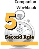 Workbook:  5 Second Rule - Putting the Rule into Practice: Based on the Book by Mel Robbins (Life Design Journal Series)