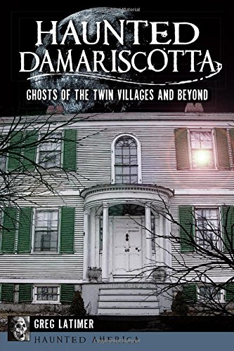 Haunted Damariscotta:: Ghosts of the Twin Villages and Beyond (Haunted America)