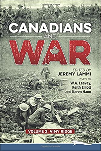 canadians and war volume vimy ridge w a leavey keith  canadians and war volume 2 vimy ridge w a leavey keith elliott karen hann jeremy lammi 9780995006096 books ca