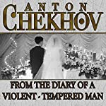 From the Diary of a Violent Tempered Man   Anton Chekhov