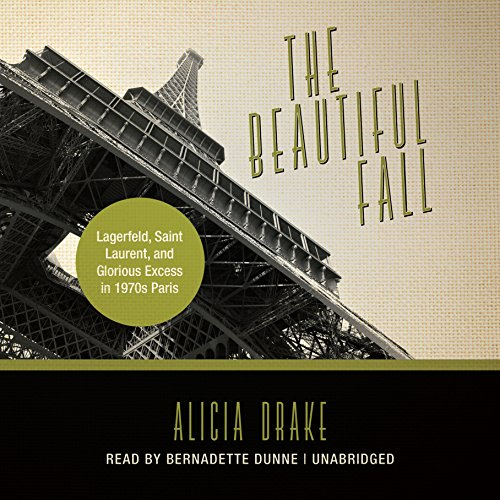 The Beautiful Fall:Fashion, Genius, and Glorious Excess in 1970s Paris (Library Edition) by Blackstone Audio, Inc.