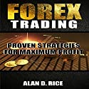 Forex Trading: Proven Strategies for Maximum Profit Audiobook by Alan D. Rice Narrated by Nathan W Wood