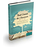 Think Outside the Classroom: A Practical Approach to Relaxed Homeschooling: A closer look at what an education really is and how to implement it in a relaxed, homeschooling style.