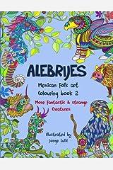 Alebrijes Mexican folk art colouring book 2: More fantastic & strange Creatures (More fantastic & strange creatures colouring books) (Volume 2) Paperback