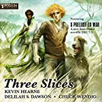 Three Slices | Kevin Hearne,Delilah S. Dawson,Chuck Wendig