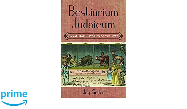 Amazon.com: Bestiarium Judaicum: Unnatural Histories Of The Jews  (9780823275595): Jay Geller: Books
