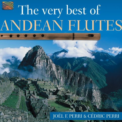 Joel F. Perri and Cedric Perry: The Very Best of Andean Flutes