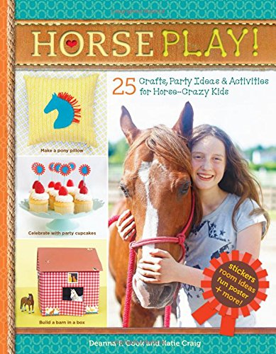 Horse Play!: 25 Crafts, Party Ideas & Activities for Horse-Crazy -