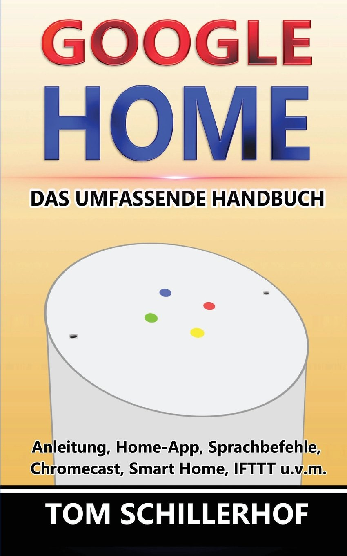 Download Google Home - Das umfassende Handbuch: Anleitung, Home-App, Sprachbefehle, Chromecast, Smart Home, IFTTT u.v.m. (German Edition) PDF