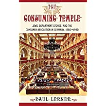 The Consuming Temple: Jews, Department Stores, and the Consumer Revolution in Germany, 1880-1940