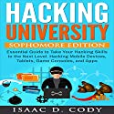 Hacking University: Sophomore Edition: Essential Guide to Take Your Hacking Skills to the Next Level. Hacking Mobile Devices, Tablets, Game Consoles and Apps Audiobook by Isaac D. Cody Narrated by Kevin Theis