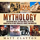 #1: Mythology: Captivating Greek, Egyptian, Norse, Celtic and Roman Myths of Gods, Goddesses, Heroes, and Monsters