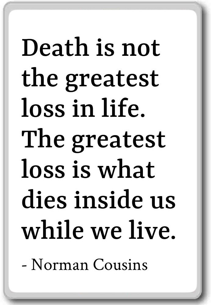 Amazon.com: Death Is Not The Greatest Loss In Life. The ...   Norman  Cousins   Quotes Fridge Magnet, Black: Kitchen U0026 Dining