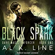Black Spark: Dark Magic Enforcer Series, Book 1 | Al K. Line