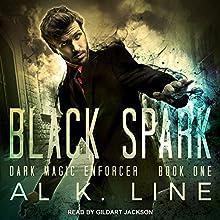 Black Spark: Dark Magic Enforcer Series, Book 1 Audiobook by Al K. Line Narrated by Gildart Jackson