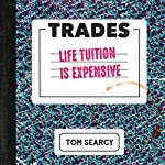 Trades: Life Tuition Is Expensive | Tom Searcy