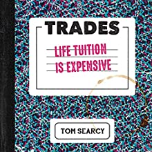 Trades: Life Tuition Is Expensive Audiobook by Tom Searcy Narrated by Tom Searcy